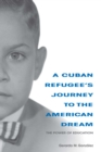 A Cuban Refugee's Journey to the American Dream : The Power of Education - eBook