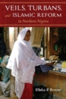 Veils, Turbans, and Islamic Reform in Northern Nigeria - Book