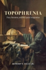 Topophrenia : Place, Narrative, and the Spatial Imagination - Book