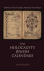 The Holocaust's Jewish Calendars : Keeping Time Sacred, Making Time Holy - Book