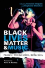 Black Lives Matter and Music : Protest, Intervention, Reflection - Book