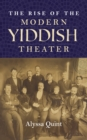 The Rise of the Modern Yiddish Theater - eBook