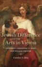 Jewish Difference and the Arts in Vienna : Composing Compassion in Music and Biblical Theater - eBook