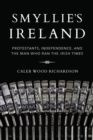 Smyllie's Ireland : Protestants, Independence, and the Man Who Ran the Irish Times - Book