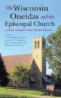 The Wisconsin Oneidas and the Episcopal Church : A Chain Linking Two Traditions - Book