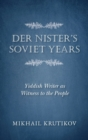 Der Nister's Soviet Years : Yiddish Writer as Witness to the People - Book