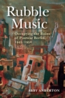 Rubble Music : Occupying the Ruins of Postwar Berlin, 1945-1950 - Book