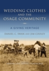 Wedding Clothes and the Osage Community : A Giving Heritage - Book