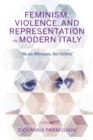"Feminism, Violence, and Representation in Modern Italy : ""We are Witnesses, Not Victims"" - Book"