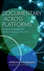Documentary Across Platforms : Reverse Engineering Media, Place, and Politics - Book