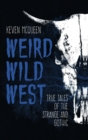 Weird Wild West : True Tales of the Strange and Gothic - Book