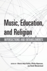 Music, Education, and Religion : Intersections and Entanglements - Book
