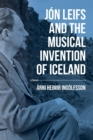 Jon Leifs and the Musical Invention of Iceland - Book