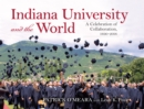 Indiana University and the World : A Celebration of Collaboration, 1890-2018 - Book