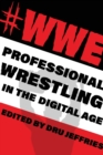 #Wwe : Professional Wrestling in the Digital Age - Book