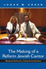 The Making of a Reform Jewish Cantor : Musical Authority, Cultural Investment - Book