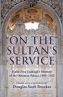 On the Sultan's Service : Halid Ziya Usakligil's Memoir of the Ottoman Palace, 1909-1912 - Book