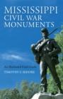 Mississippi Civil War Monuments : An Illustrated Field Guide - Book