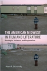 The American Midwest in Film and Literature : Nostalgia, Violence, and Regionalism - Book