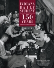 Indiana Daily Student : 150 Years of Headlines, Deadlines and Bylines - Book