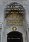 Muthanna / Mirror Writing in Islamic Calligraphy : History, Theory, and Aesthetics - Book