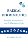 Radical Hermeneutics : Repetition, Deconstruction, and the Hermeneutic Project - Book