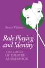 Role Playing and Identity : The Limits of Theatre as Metaphor - Book