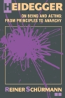 Heidegger on Being and Acting : From Principles to Anarchy - Book
