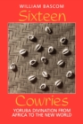 Sixteen Cowries : Yoruba Divination from Africa to the New World - Book