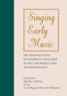 Singing Early Music : The Pronunciation of European Languages in the Late Middle Ages and Renaissance - Book