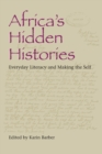 Africa's Hidden Histories : Everyday Literacy and Making the Self - Book