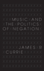 Music and the Politics of Negation - Book