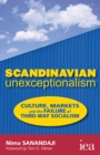 Scandinavian Unexceptionalism : Culture, Markets and the Failure of Third-Way Socialism - eBook