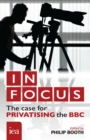 In Focus: The Case for Privatising the BBC : The Case for Privatising the BBC - eBook