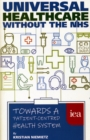 Universal Healthcare Without the NHS : Towards a Patient-Centred Health System - Book
