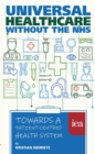 Universal Healthcare without the NHS: Towards a Patient-Centred Health System : Towards a Patient-Centred Health System - eBook