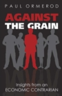Against the Grain: Insights from an Economic Contrarian : Insights from an Economic Contrarian - eBook
