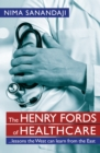 The Henry Fords of Healthcare: ...Lessons the West Can Learn from the East : Lessons the West Can Learn from the East - eBook