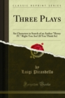 "Three Plays : Six Characters in Search of an Author ""Henry IV."" Right You Are! (If You Think So) - eBook"