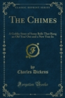 The Chimes : A Goblin Story of Some Bells That Rang an Old Year Out and a New Year In - eBook