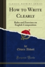How to Write Clearly : Rules and Exercises on English Composition - eBook