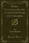 Robin Goodfellow, and Other Fairy Plays for Children - eBook