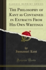 The Philosophy of Kant as Contained in Extracts From His Own Writings - eBook