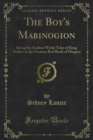 The Boy's Mabinogion : Being the Earliest Welsh Tales of King Arthur in the Famous Red Book of Hergest - eBook