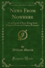 News From Nowhere : Or an Epoch of Rest, Being Some Chapters From an Utopian Romance - eBook