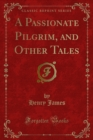 A Passionate Pilgrim, and Other Tales - eBook