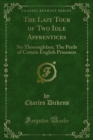 The Lazy Tour of Two Idle Apprentices : No Thoroughfare; The Perils of Certain English Prisoners - eBook