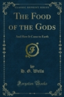 The Food of the Gods : And How It Came to Earth - eBook