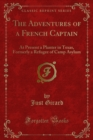 The Adventures of a French Captain : At Present a Planter in Texas, Formerly a Refugee of Camp Asylum - eBook