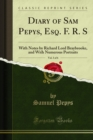 Diary of Sam Pepys, Esq. F. R. S : With Notes by Richard Lord Braybrooke, and With Numerous Portraits - eBook